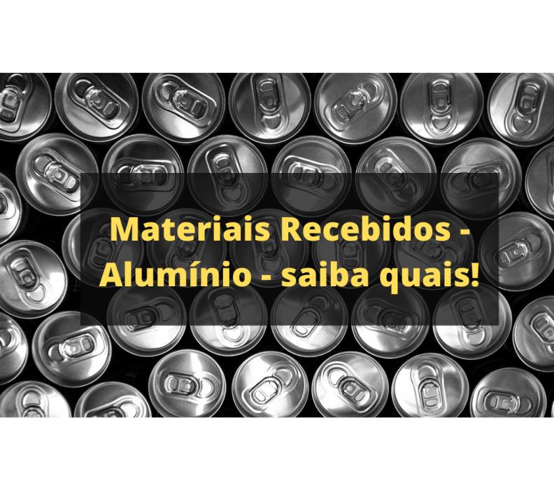 Materiais Recebidos – Alumínio – saiba quais!